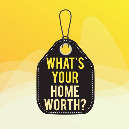 Conceptual hand writing showing What s is Your Home Worth question. Concept meaning Value of a house Property Cost Price Rate Empty tag colorful background label rectangle attach string