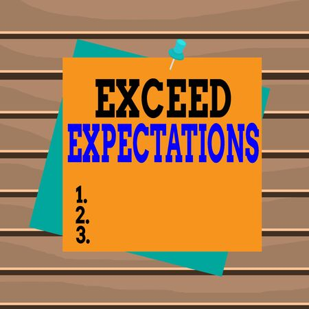 Conceptual hand writing showing Exceed Expectations. Concept meaning able to surpass or beyond the acceptable perforanalysisce Reminder color background thumbtack tack memo pin square