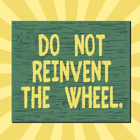Handwriting text writing Do Not Reinvent The Wheel. Conceptual photo stop duplicating a basic method previously done Square rectangle unreal cartoon wood wooden nailed stuck on coloured wall