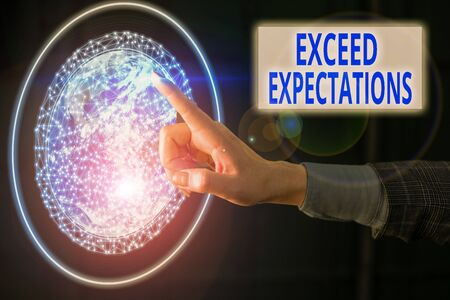 Text sign showing Exceed Expectations. Business photo showcasing able to surpass or beyond the acceptable performance analysis