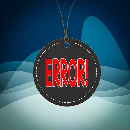 Writing note showing Error. Business concept for state or condition of being wrong in conduct judgement or program Label string round empty tag colorful background small shape