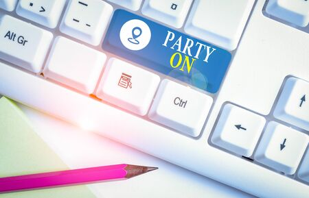Word writing text Party On. Business photo showcasing Keep or continue having a great time even after something happens White pc keyboard with empty note paper above white background key copy space