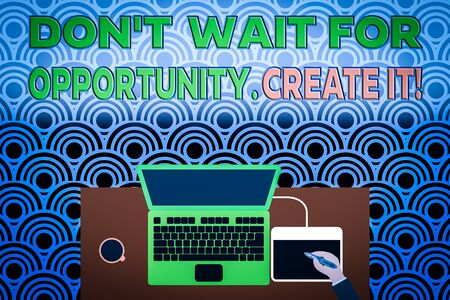 Conceptual hand writing showing Don T Wait For Opportunity Create It. Concept meaning work hard on yourself and begin from this moment Laptop wooden desk worker drawing tablet coffee cup office