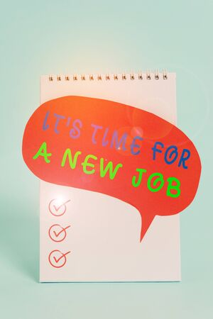 Word writing text It s Time For A New Job. Business photo showcasing Career changes seeking other work Recruitment Standing blank spiral notepad speech bubble lying cool pastel background