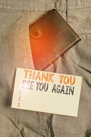 Writing note showing Thank You See You Again. Business concept for Appreciation Gratitude Thanks I will be back soon Small wallet inside trouser front pocket near notation paper