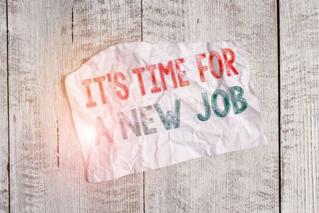 Text sign showing It s Time For A New Job. Business photo showcasing Career changes seeking other work Recruitment Crumpled torn paper half broken placed above classic wooden background Stock Photo
