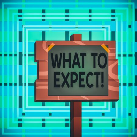 Text sign showing What To Expect. Business photo text asking about regard something as likely to happen occur Wood plank wooden stick pole paper note attached adhesive tape empty space