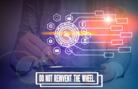 Text sign showing Do Not Reinvent The Wheel. Business photo text stop duplicating a basic method previously done Picture photo system network scheme modern technology smart device