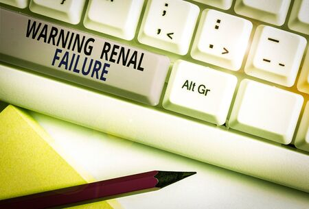 Text sign showing Warning Renal Failure. Business photo showcasing stop Filtering Excess Waste Acute Kidney malfunction White pc keyboard with empty note paper above white background key copy space