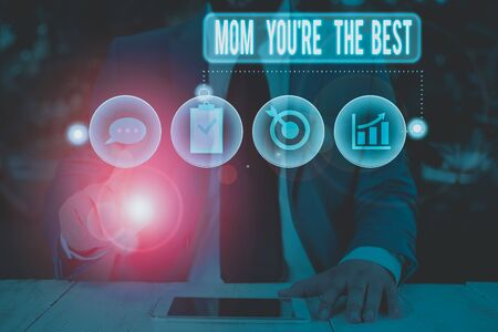 Text sign showing Mom You Re The Best. Business photo showcasing Appreciation for your mother love feelings compliment