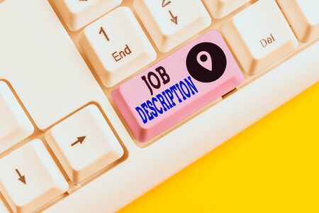 Conceptual hand writing showing Job Description. Concept meaning a formal account of an employee s is responsibilities White pc keyboard with note paper above the white background