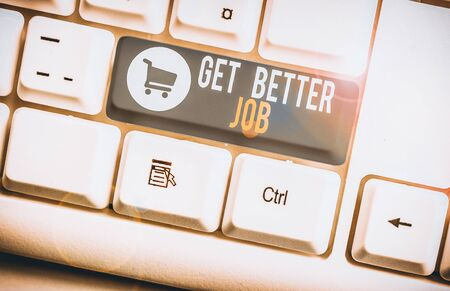 Word writing text Get Better Job. Business photo showcasing Looking for a high paying occupation Stress free work White pc keyboard with empty note paper above white background key copy space