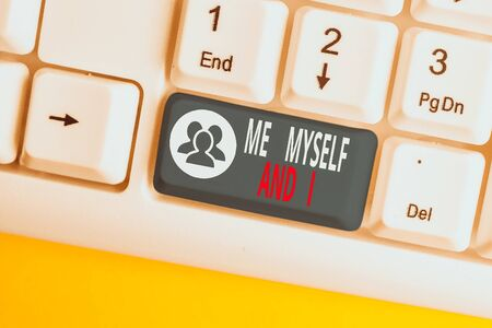 Text sign showing Me Myself And I. Business photo showcasing used by speaker to refer to herself as the object of a verb White pc keyboard with empty note paper above white background key copy space