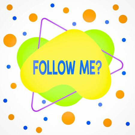 Word writing text Follow Me Question. Business photo showcasing go or come after demonstrating or thing proceeding ahead Asymmetrical uneven shaped format pattern object outline multicolour design