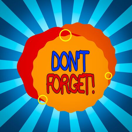Text sign showing Don T Forget. Business photo showcasing used to remind someone about important fact or detail Asymmetrical uneven shaped format pattern object outline multicolour design