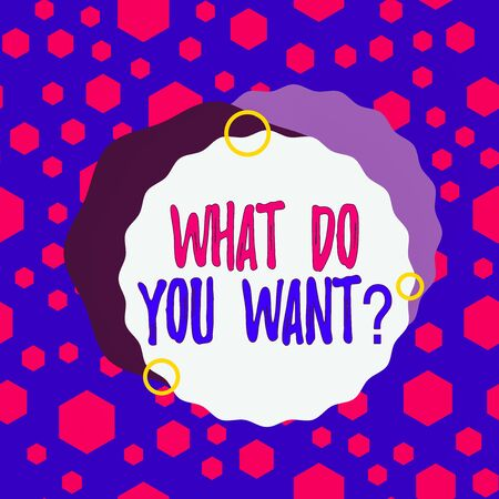 Word writing text What Do You Want Question. Business photo showcasing say or write in order to ask demonstrating about something Asymmetrical uneven shaped format pattern object outline multicolour design