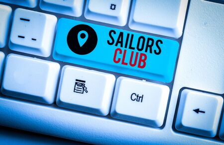 Text sign showing Sailors Club. Business photo text an organization constituted to a demonstrating who goes sailing White pc keyboard with empty note paper above white background key copy space