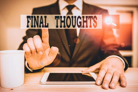Conceptual hand writing showing Final Thoughts. Concept meaning the conclusion or last few sentences within your conclusion Male human wear formal clothes present use hitech smartphone