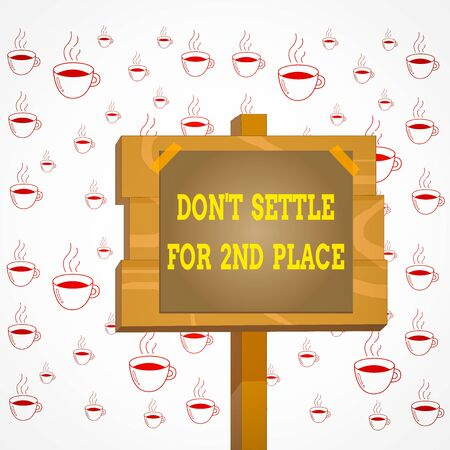 Writing note showing Don T Settle For 2Nd Place. Business concept for you can be the first dont stop here Wood plank wood stick pole paper note attached adhesive tape