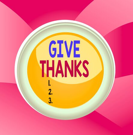 Handwriting text Give Thanks. Conceptual photo express gratitude or show appreciation Acknowledge the kindness Circle button colored sphere switch center background middle round shaped