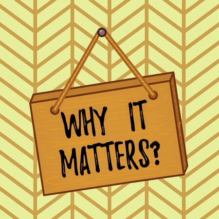 Word writing text Why It Matters question. Business photo showcasing ask demonstrating about something he think is important Square rectangle unreal cartoon wood wooden hang down on the coloured wall