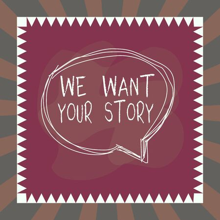 Word writing text We Want Your Story. Business photo showcasing Tell Us something a Glimpse About Your Life History Speaking bubble inside asymmetrical shaped object outline multicolor design Stok Fotoğraf