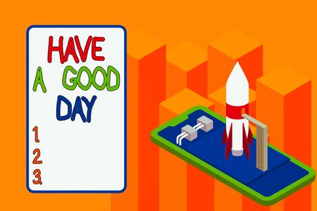 Conceptual hand writing showing Have A Good Day. Concept meaning Nice gesture positive wishes Greeting Enjoy Be happy Launch rocket lying smartphone Startup negotiations begin