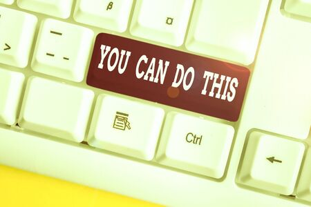 Word writing text You Can Do This. Business photo showcasing Eagerness and willingness to overcome challenges in life White pc keyboard with empty note paper above white background key copy space