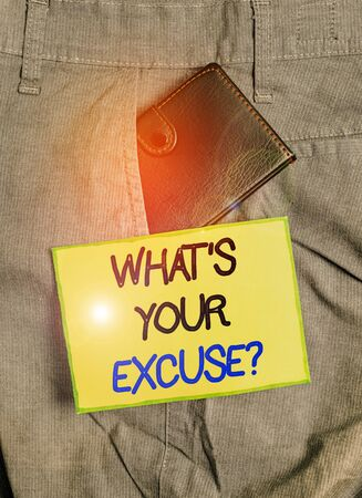 Handwriting text writing What s is Your Excuse question. Conceptual photo Explanations for not doing something Inquiry Small little wallet inside man trousers front pocket near notation paper