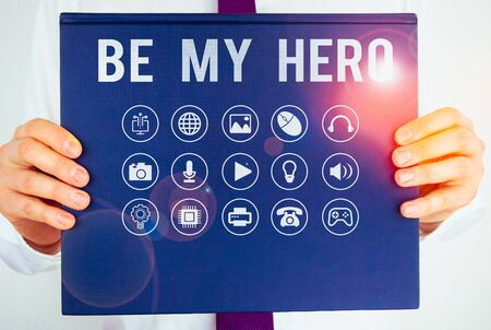 Text sign showing Be My Hero. Business photo showcasing Request by someone to get some efforts of heroic actions for him