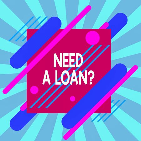 Text sign showing Need A Loanquestion. Business photo text offering a money for demonstratingal or business finances Asymmetrical uneven shaped format pattern object outline multicolour design