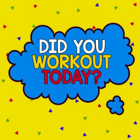 Word writing text Did You Workout Today. Business photo showcasing asking if made session physical exercise Asymmetrical uneven shaped format pattern object outline multicolour design