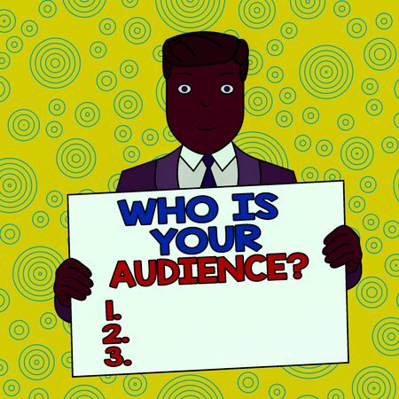 Conceptual hand writing showing Who Is Your Audience Question. Concept meaning who is watching or listening to it Smiling Man Holding Suit Poster Board in Front of Himself