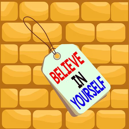 Handwriting text writing Believe In Yourself. Conceptual photo common piece of advice that you can do everything Label rectangle empty badge attached string colorful background tag small