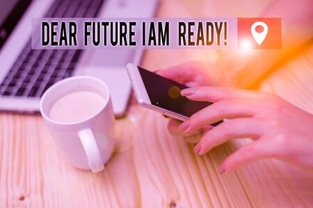 Word writing text Dear Future I Am Ready. Business photo showcasing state action situation being fully prepared woman laptop computer smartphone mug office supplies technological devices
