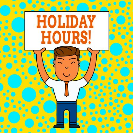 Word writing text Holiday Hours. Business photo showcasing Overtime work on for employees under flexible work schedules Smiling Man Standing Holding Big Empty Placard Overhead with Both Hands