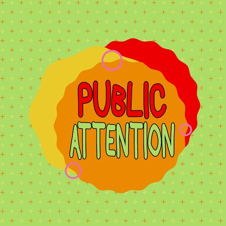 Text sign showing Public Attention. Business photo showcasing the attention or focus of the general public to a demonstrating Asymmetrical uneven shaped format pattern object outline multicolour design