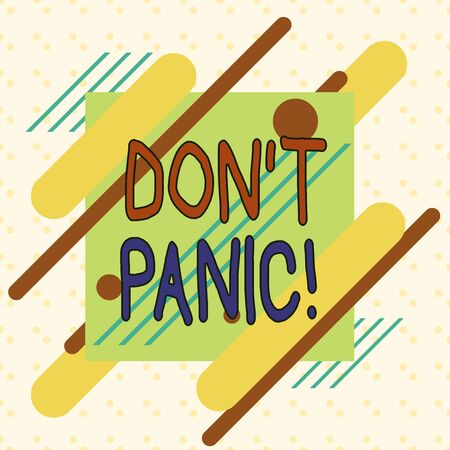 Writing note showing Don T Panic. Business concept for suddenly feel so worried or frightened that you can not behave Asymmetrical format pattern object outline multicolor design Фото со стока