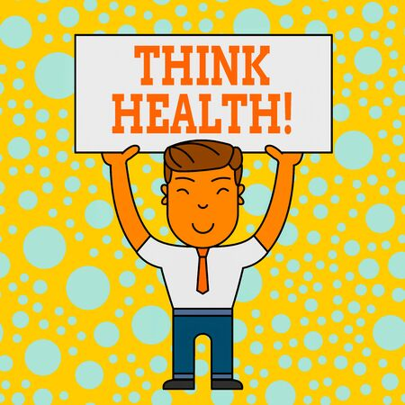 Word writing text Think Health. Business photo showcasing state of complete physical mental and social well being Smiling Man Standing Holding Big Empty Placard Overhead with Both Hands