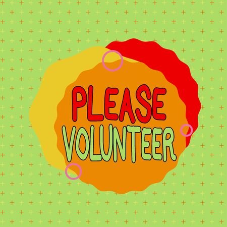 Text sign showing Please Volunteer. Business photo showcasing looking for a demonstrating who freely offer to do something Asymmetrical uneven shaped format pattern object outline multicolour design