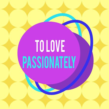 Word writing text To Love Passionately. Business photo showcasing Strong feeling for someone or something else Affection Asymmetrical uneven shaped format pattern object outline multicolour design