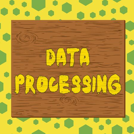 Text sign showing Data Processing. Business photo showcasing collection and manipulation of items of data to produce Square rectangle unreal cartoon wood wooden nailed stuck on coloured wall