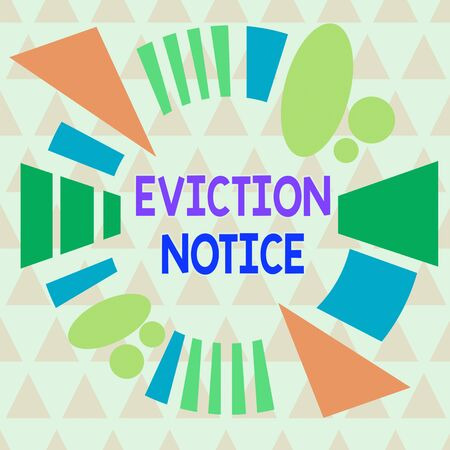 Text sign showing Eviction Notice. Business photo text an advance notice that someone must leave a property Asymmetrical uneven shaped format pattern object outline multicolour design