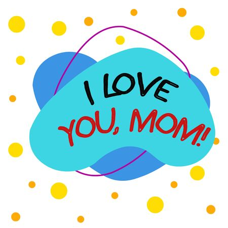 Word writing text I Love You, Mom. Business photo showcasing Loving message emotional feelings affection warm declaration Asymmetrical uneven shaped format pattern object outline multicolour design