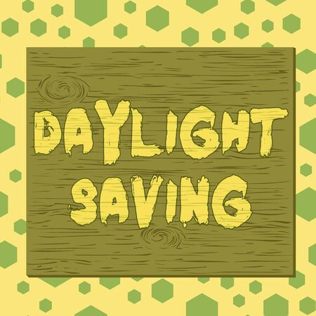 Text sign showing Daylight Saving. Business photo showcasing turning the clock ahead as warmer weather approaches Square rectangle unreal cartoon wood wooden nailed stuck on coloured wall