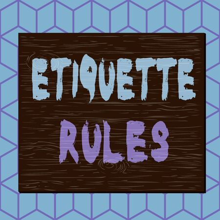 Writing note showing Etiquette Rules. Business concept for customs that control accepted behaviour in social groups Square rectangle unreal cartoon wood on the coloured wall