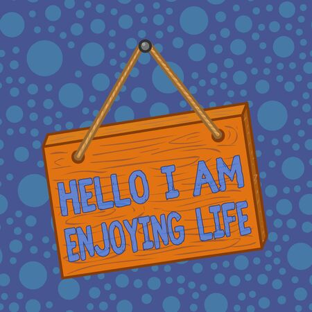 Word writing text Hello I Am Enjoying Life. Business photo showcasing Happy relaxed lifestyle Enjoy simple things Square rectangle unreal cartoon wood wooden hang down on the coloured wall