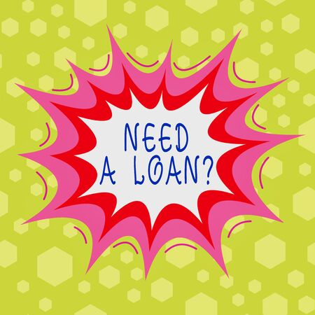 Conceptual hand writing showing Need A Loan Question. Concept meaning asking he need money expected paid back with interest Asymmetrical uneven shaped pattern object multicolour design