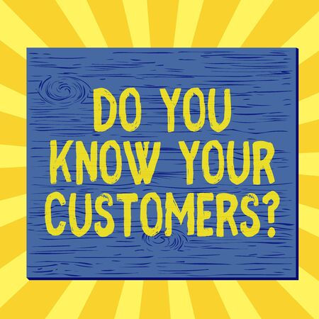 Handwriting text writing Do You Know Your Customers question. Conceptual photo asking to identify a customer s is nature Square rectangle unreal cartoon wood wooden nailed stuck on coloured wall