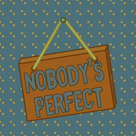 Conceptual hand writing showing Nobody S Perfect. Concept meaning used to say that everyone makes mistakes or fault Square rectangle unreal cartoon wood on the coloured wall